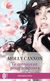Molly Cannon - Te retrouver, pour toujours.