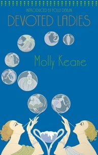 Molly Keane et Polly Devlin - Devoted Ladies.