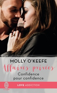 Molly O'Keefe - Affaires privées Tome 2 : Confidence pour confidence.