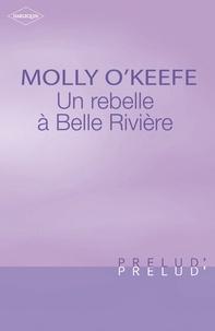 Molly O'Keefe - Une rebelle à Belle Rivière (Harlequin Prélud').