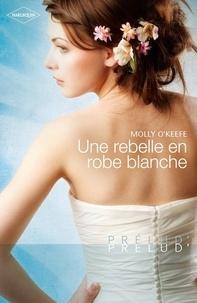 Molly O'Keefe - Une rebelle en robe blanche.