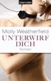 Molly Weatherfield - Unterwirf dich.