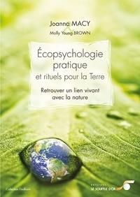 Molly Young Brown et Joanna Macy - Ecopsychologie pratique et rituels pour la Terre - Retrouver un lien vivant avec la nature.