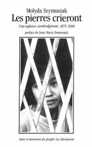 Molyda Szymusiak - Les Pierres crieront - Une enfance cambodgienne, 1975-1980.
