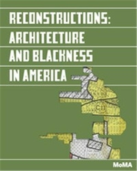 Moma - Reconstructions : architecture and blackness in America.
