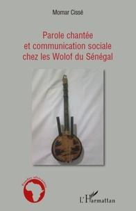 Momar Cissé - Parole chantée et communication sociale chez les Wolof du Sénégal.