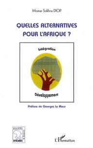 Momar Sokhna Diop - Quelles alternatives pour l'Afrique ?.