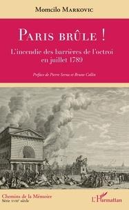 Momcilo Markovic - Paris brûle ! - L'incendie des barrières de l'octroi en juillet 1789.