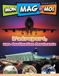 MON MAG à MOI, VOL.7, NO 3, L'aéroport, une destination fascinante.