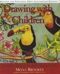 Mona Brookes - Drawing with Children - A Creative Method for Adult Beginners, Too.