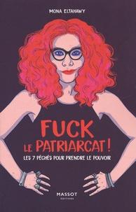 Mona Eltahawy - Fuck le patriarcat ! - Les 7 péchés pour prendre le pouvoir.