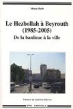 Mona Harb - Le Hezbollah à Beyrouth (1985-2005) - De la banlieue à la ville.