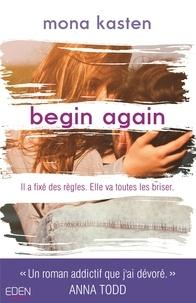 Ebook de google télécharger Begin again par Mona Kasten (French Edition) 9782824613437 RTF FB2