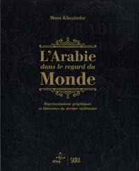 Mona Khazindar - L'Arabie dans le regard du monde - Représentations graphiques et littéraires du dernier millénaire.