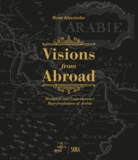 Mona Khazindar - Visions from Abroad - Historical and Contemporary Representations of Arabia.