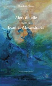 Mona Latif-Ghattas - Alors dit-elle suivi de Ecailles Alexandrines.