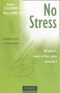 Mona Marcy et Nadine Fleiszman - No stress - Respirez, vous n'êtes plus stressé !.