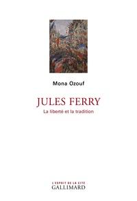 Jules Ferry- La liberté et la tradition - Mona Ozouf |