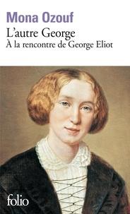 Mona Ozouf - L'autre George - A la rencontre de George Eliot.