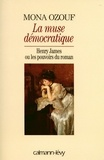 Mona Ozouf - La Muse démocratique - Henry James ou les pouvoirs du roman.