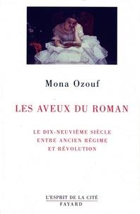 Mona Ozouf - Les Aveux du roman - Le XIXe siècle entre Ancien Régime et Révolution.