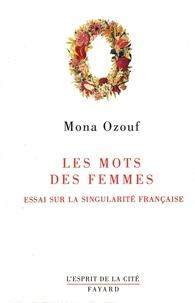 Mona Ozouf - Les Mots des femmes - Essai sur la singularité française.