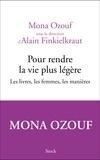 Mona Ozouf et Alain Finkielkraut - Pour rendre la vie plus légère - Les livres, les femmes, les manières.