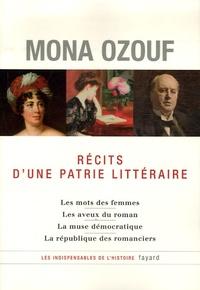 Mona Ozouf - Récits d'une patrie littéraire - La France, les femmes, la démocratie.