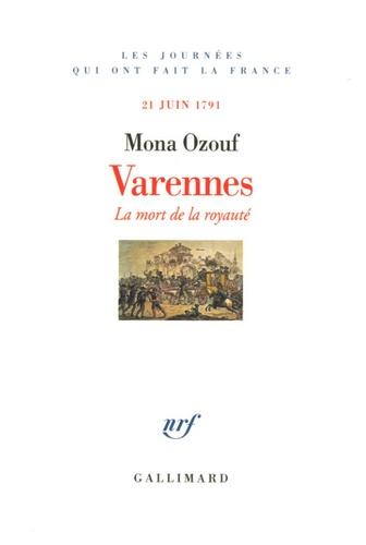 Mona Ozouf - Varennes - La mort de la royauté, 21 juin 1791.