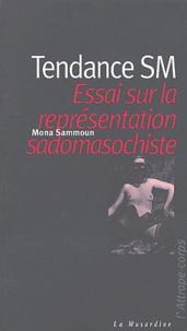Mona Sammoun - Tendance SM - Essai sur la représentation sadomasochiste.