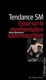 Mona Sammoun - Tendance SM. Essai sur la représentation masochiste.