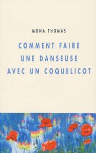 Mona Thomas - Comment faire une danseuse avec un coquelicot.