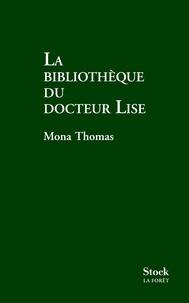 Mona Thomas - La bibliothèque du docteur Lise.