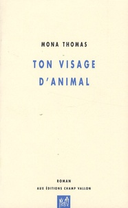 Mona Thomas - Ton visage d'animal.