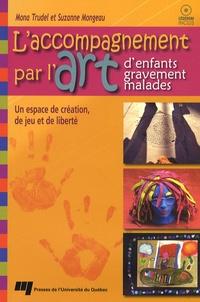 Mona Trudel et Suzanne Mongeau - L'accompagnement par l'art d'enfants gravement malades. 1 Cédérom