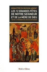 Les 12 grandes fêtes de notre Seigneur et de la mère de Dieu- Textes liturgiques de l'Eglise orthodoxe -  Monastère du Buisson Ardent pdf epub