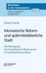 Monastische Reform und spätmittelalterliche Stadt - Die Bewegung der Franziskaner-Observanten in Nordwestdeutschland.