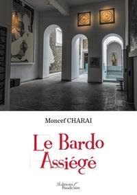 Moncef Charai - Le Bardo Assiégé.