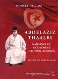 Moncef Dellagi - Abdelaziz Thaalbi - Naissance du mouvement national tunisien.