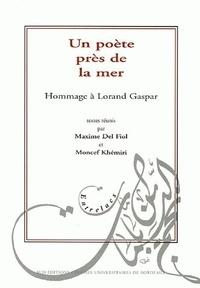 Moncef Khémiri et Maxime Del Fiol - Un poête près de la mer - Hommage à Lorand Gaspar.