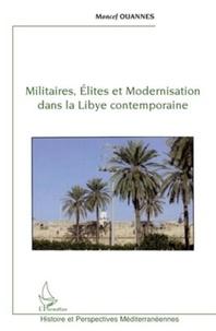 Moncef Ouannes - Militaires, élites et modernisation dans la Libye contemporaine.