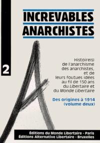 """Monde Libertaire - Increvables anarchistes - Tome 2, Des origines à 1914, histoire(s) de l'anarchisme des anarchistes, et de leurs foutues idées au fil de 150 ans du """"Libertaire"""" et du """"Monde Libertaire""""."""
