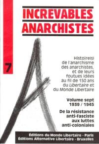Monde Libertaire - Increvables anarchistes - 1939-1945, De la résistance anti-fasciste aux luttes anti-coloniales.