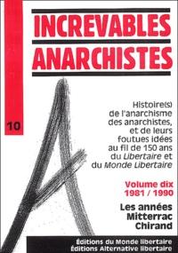 Monde Libertaire - Increvables anarchistes - Tome 10, 1981-1990 : Les années Mitterac Chirand.