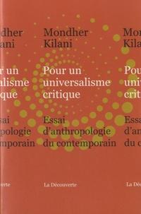 Mondher Kilani - Pour un universalisme critique - Essai d'anthropologie du contemporain.