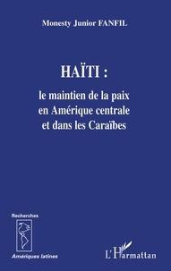 Monesty Junior Fanfil - Haïti : le maintien de la paix en Amérique centrale et dans les Caraïbes.