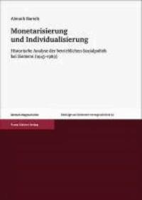 Monetarisierung und Individualisierung - Historische Analyse der betrieblichen Sozialpolitik bei Siemens (1945-1989).