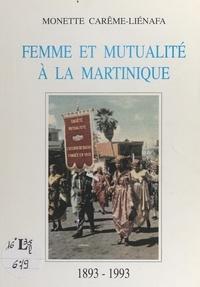 Monette Carême-Liénafa et Liliane Chauleau - Femme et mutualité à la Martinique de 1893 à 1993.