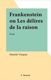 Monette Vacquin - Frankenstein ou les Délires de la raison - Essai.