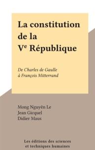 Mong Nguyên Le et Jean Gicquel - La Constitution de la Ve République - De Charles de Gaulle à François Mitterrand.